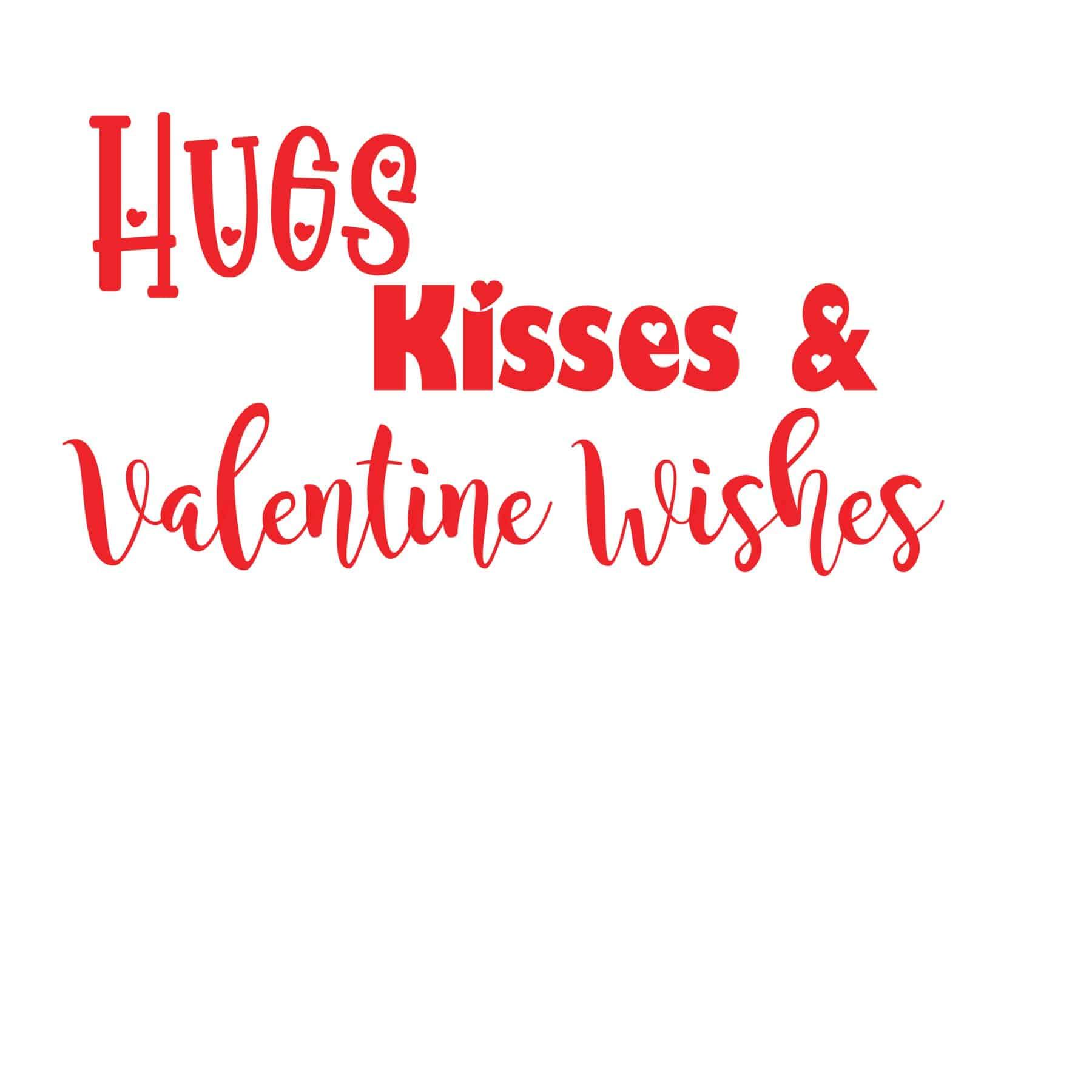 Hugs, Kisses  & Valentine Wishes